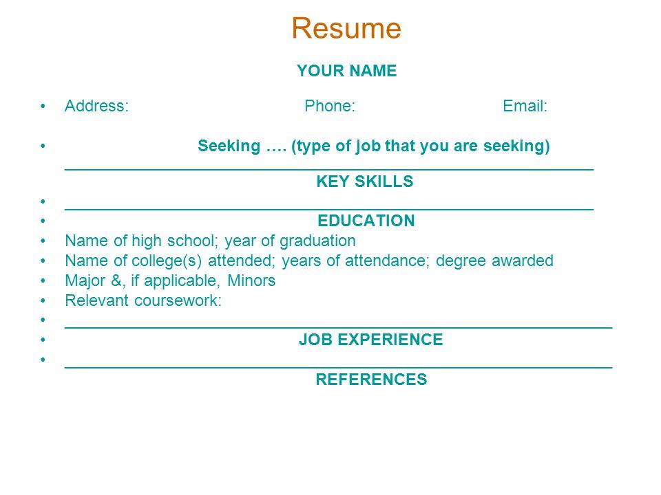 Resume YOUR NAME Address: Phone: Email: Seeking ….
