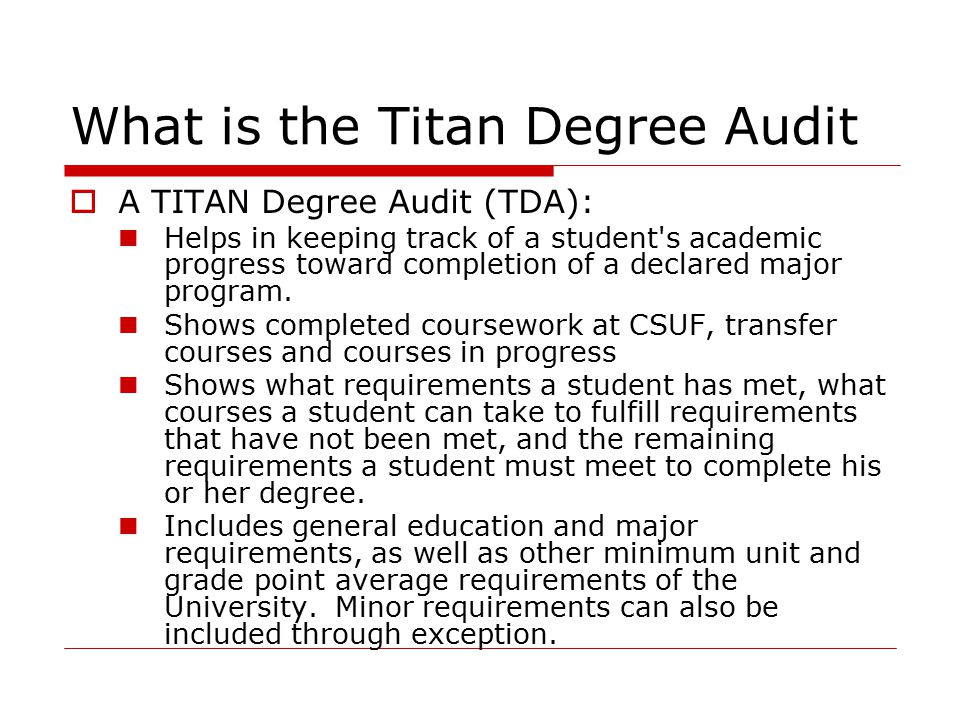 What is the Titan Degree Audit  A TITAN Degree Audit (TDA): Helps in keeping track of a student s academic progress toward completion of a declared major program.