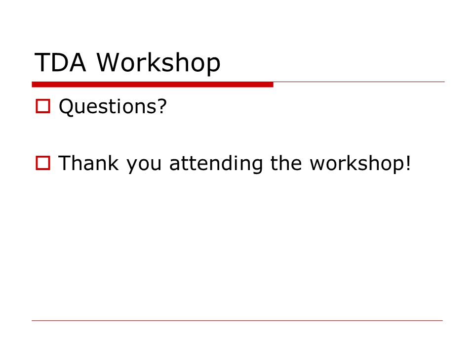 TDA Workshop  Questions  Thank you attending the workshop!