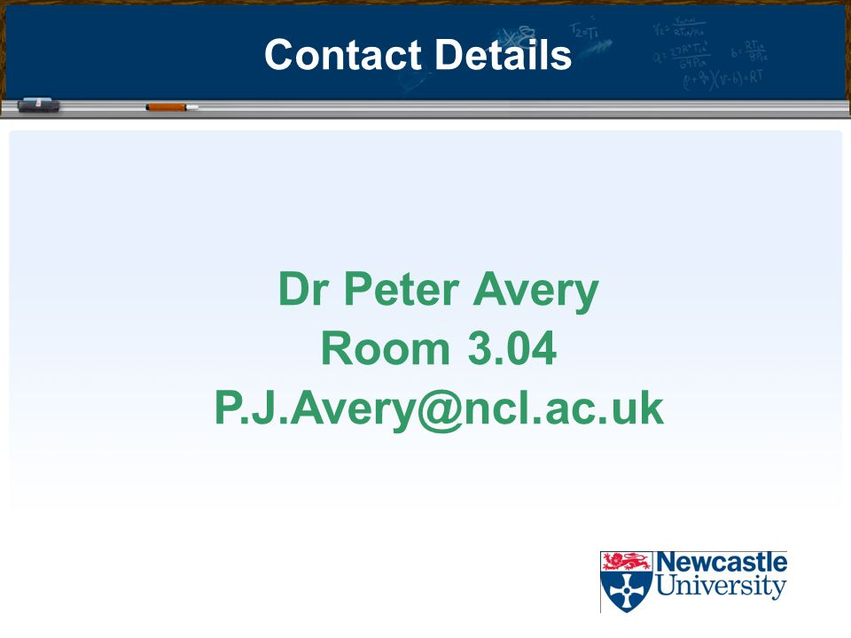 Contact Details Dr Peter Avery Room 3.04 P.J.Avery@ncl.ac.uk