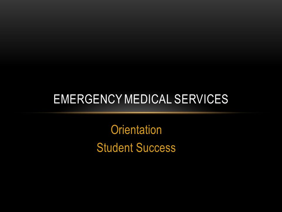 Orientation Student Success EMERGENCY MEDICAL SERVICES