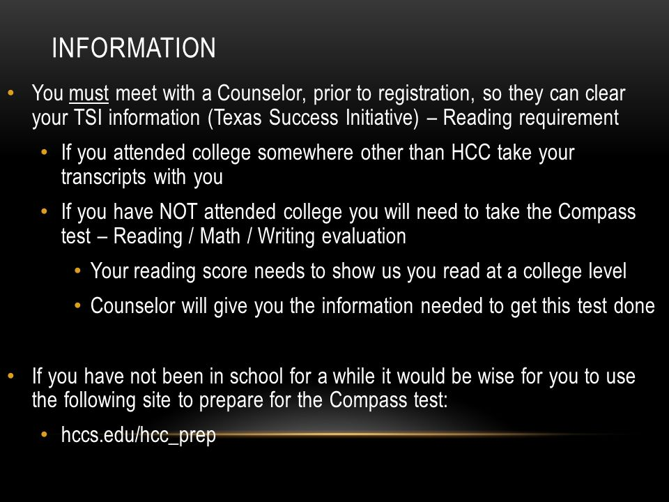 INFORMATION You must meet with a Counselor, prior to registration, so they can clear your TSI information (Texas Success Initiative) – Reading require