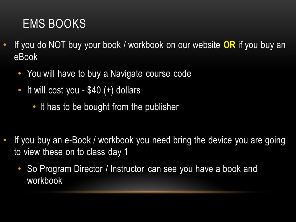 EMS BOOKS If you do NOT buy your book / workbook on our website OR if you buy an eBook You will have to buy a Navigate course code It will cost you -