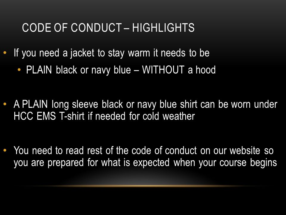 CODE OF CONDUCT – HIGHLIGHTS If you need a jacket to stay warm it needs to be PLAIN black or navy blue – WITHOUT a hood A PLAIN long sleeve black or n