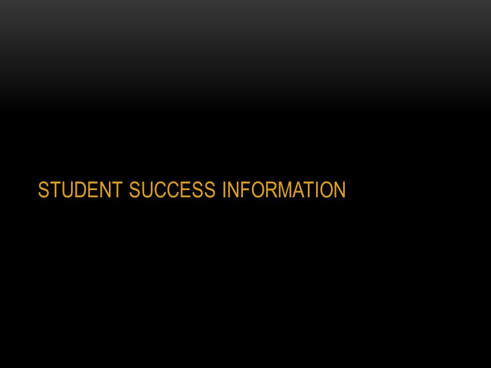 STUDENT SUCCESS INFORMATION