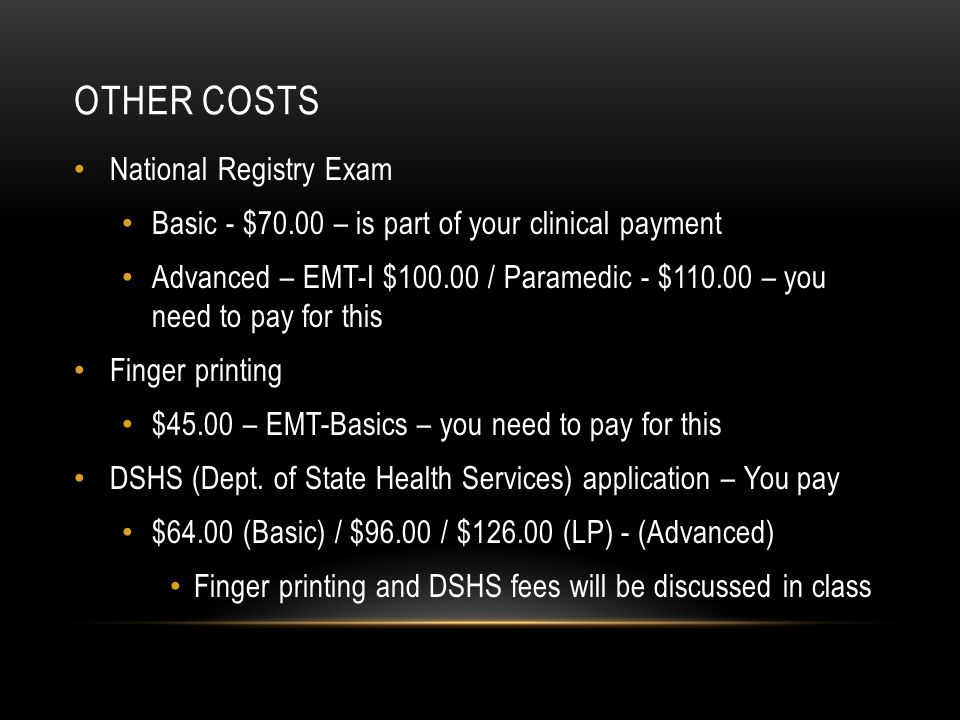 OTHER COSTS National Registry Exam Basic - $70.00 – is part of your clinical payment Advanced – EMT-I $100.00 / Paramedic - $110.00 – you need to pay