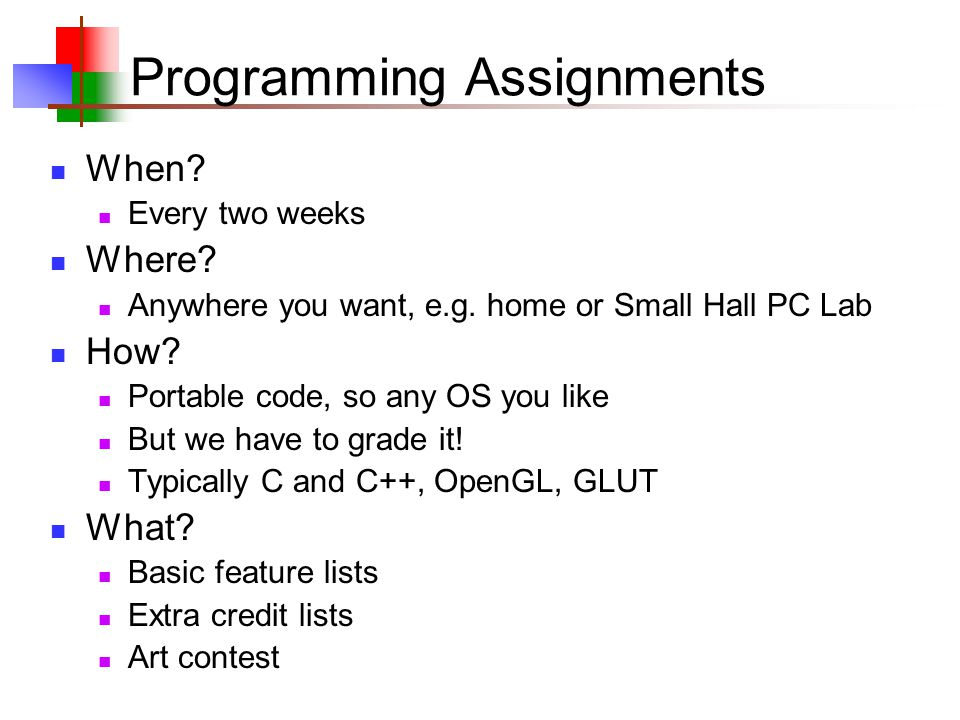 Programming Assignments When. Every two weeks Where.