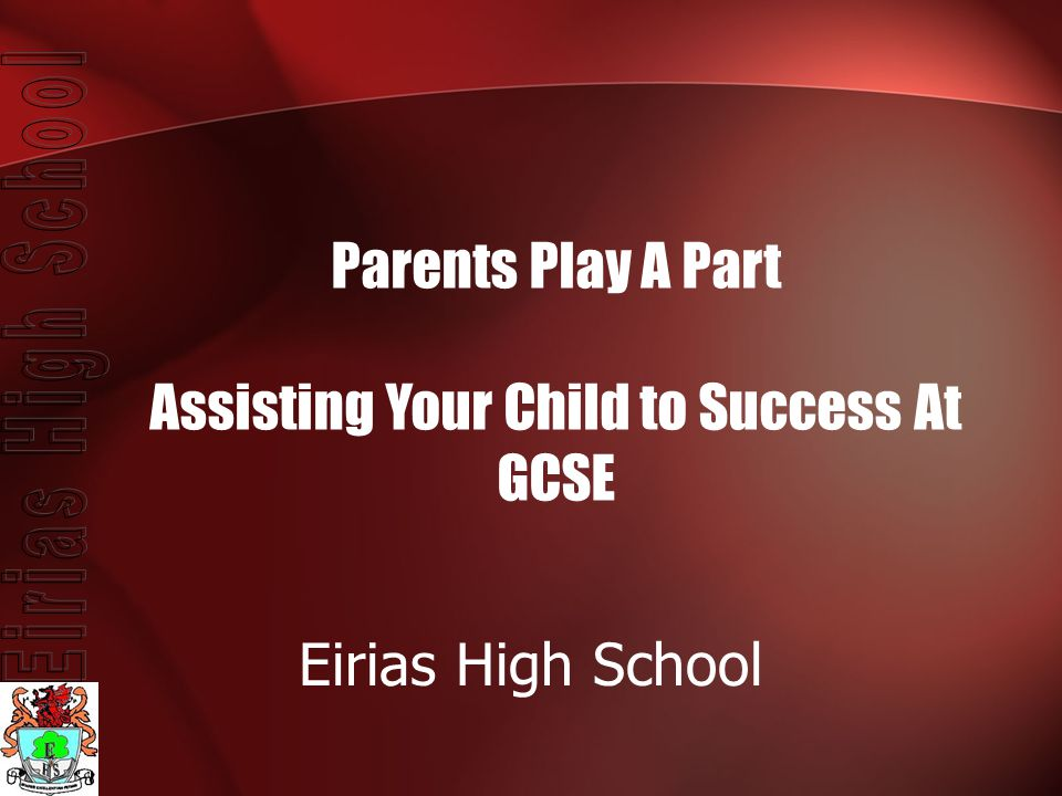 Parents Play A Part Assisting Your Child to Success At GCSE Eirias High School