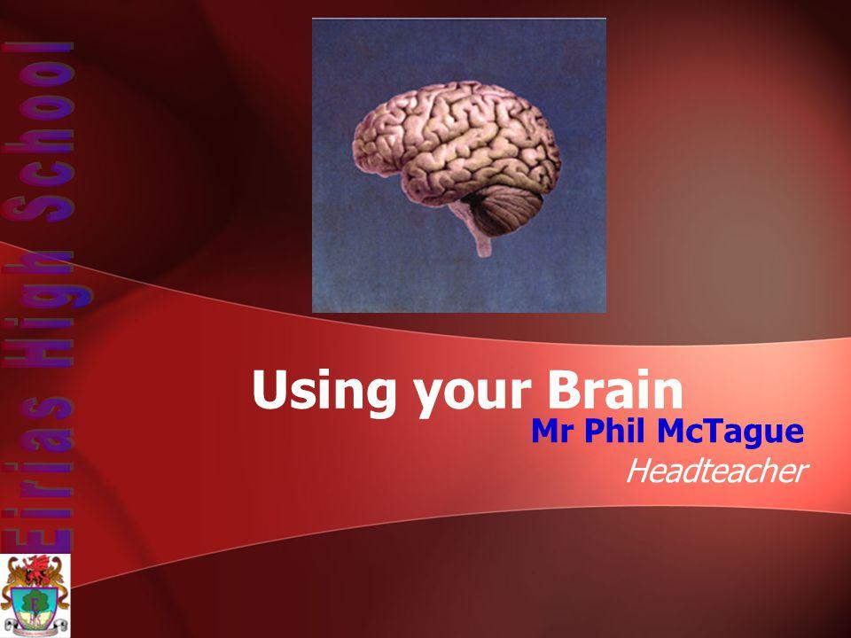 Mr Phil McTague Headteacher Using your Brain