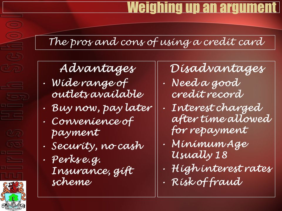 Weighing up an argument Advantages Wide range of outlets available Buy now, pay later Convenience of payment Security, no cash Perks e.g.