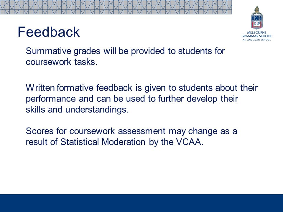 Summative grades will be provided to students for coursework tasks. Written formative feedback is given to students about their performance and can be