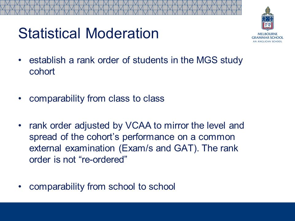 establish a rank order of students in the MGS study cohort comparability from class to class rank order adjusted by VCAA to mirror the level and sprea