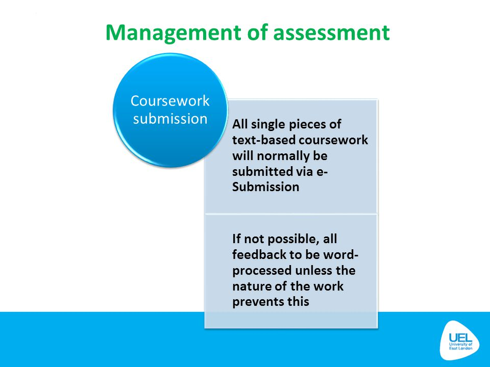 Management of assessment All single pieces of text-based coursework will normally be submitted via e- Submission If not possible, all feedback to be w