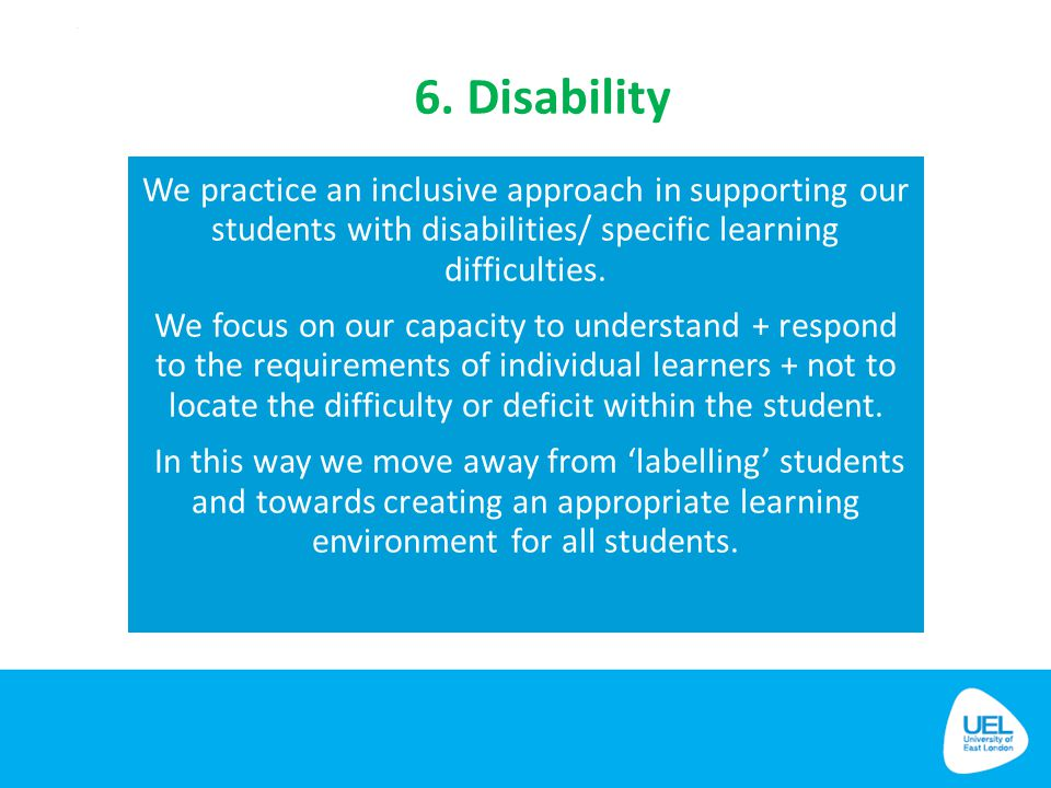 6. Disability We practice an inclusive approach in supporting our students with disabilities/ specific learning difficulties. We focus on our capacity