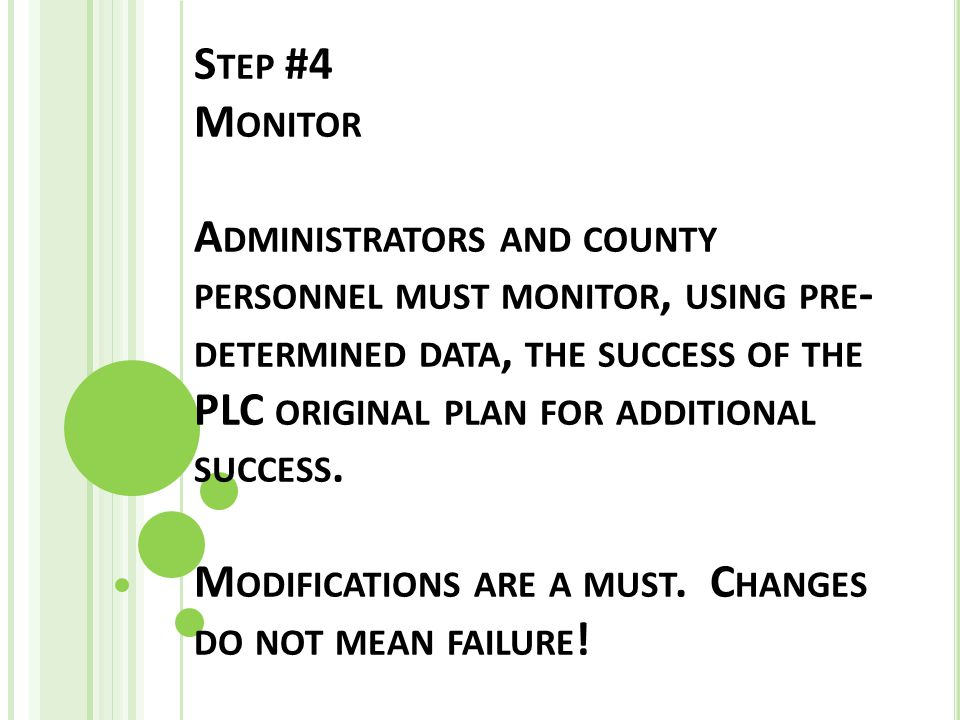 S TEP #4 M ONITOR A DMINISTRATORS AND COUNTY PERSONNEL MUST MONITOR, USING PRE - DETERMINED DATA, THE SUCCESS OF THE PLC ORIGINAL PLAN FOR ADDITIONAL