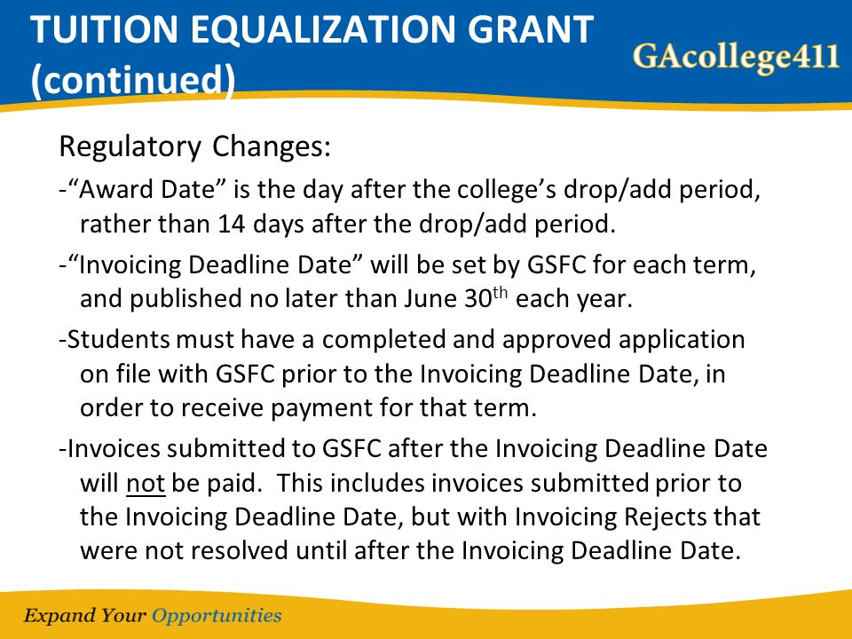 "TUITION EQUALIZATION GRANT (continued) Regulatory Changes: -""Award Date"" is the day after the college's drop/add period, rather than 14 days after the"