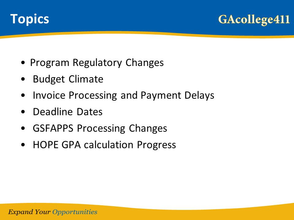 Topics Program Regulatory Changes Budget Climate Invoice Processing and Payment Delays Deadline Dates GSFAPPS Processing Changes HOPE GPA calculation