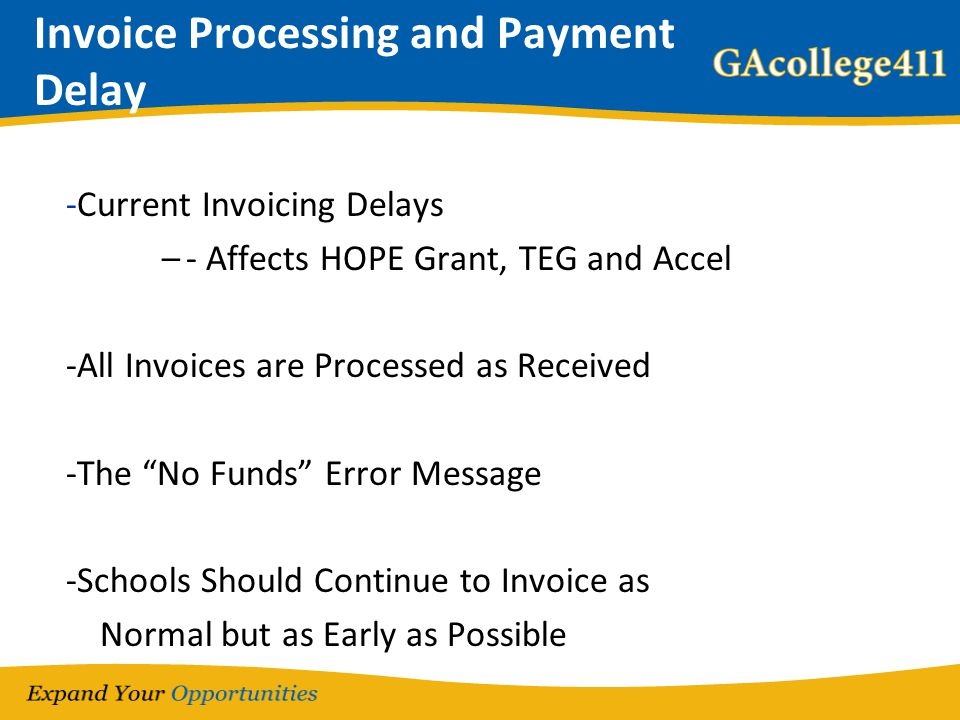 "Invoice Processing and Payment Delay -Current Invoicing Delays –- Affects HOPE Grant, TEG and Accel -All Invoices are Processed as Received -The ""No F"