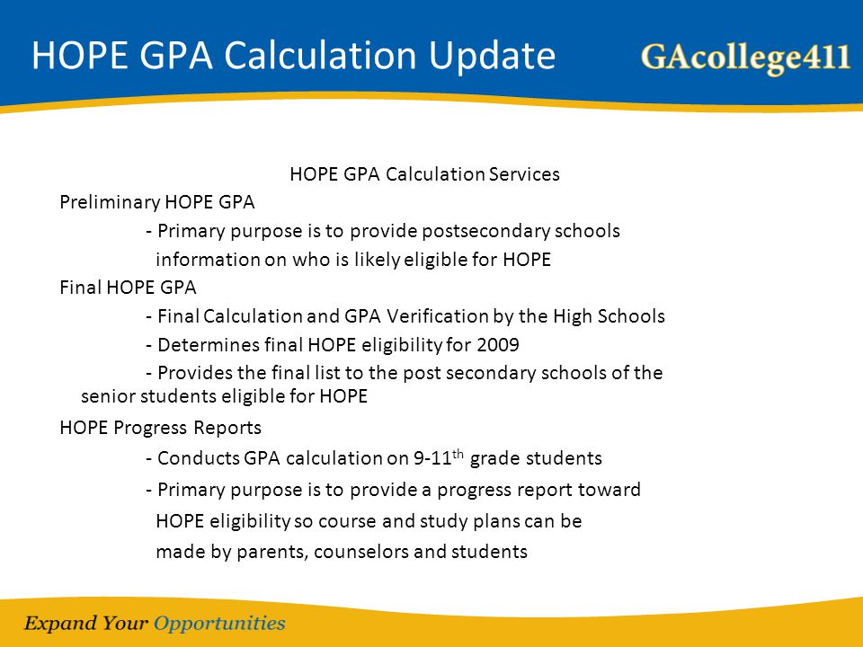 HOPE GPA Calculation Update HOPE GPA Calculation Services Preliminary HOPE GPA - Primary purpose is to provide postsecondary schools information on wh