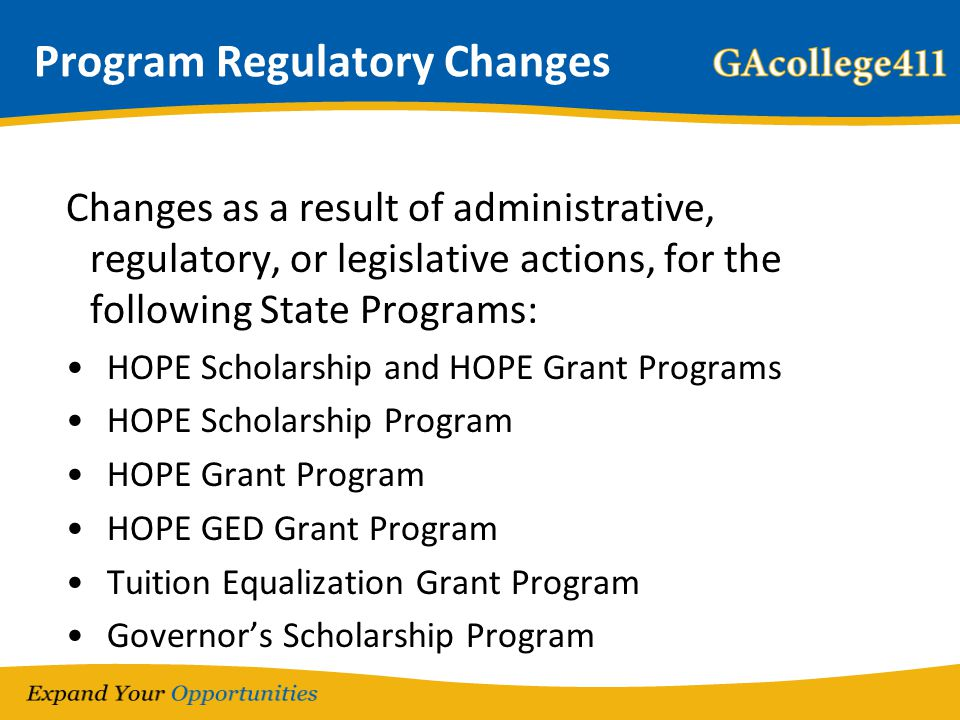 Program Regulatory Changes Changes as a result of administrative, regulatory, or legislative actions, for the following State Programs: HOPE Scholarsh