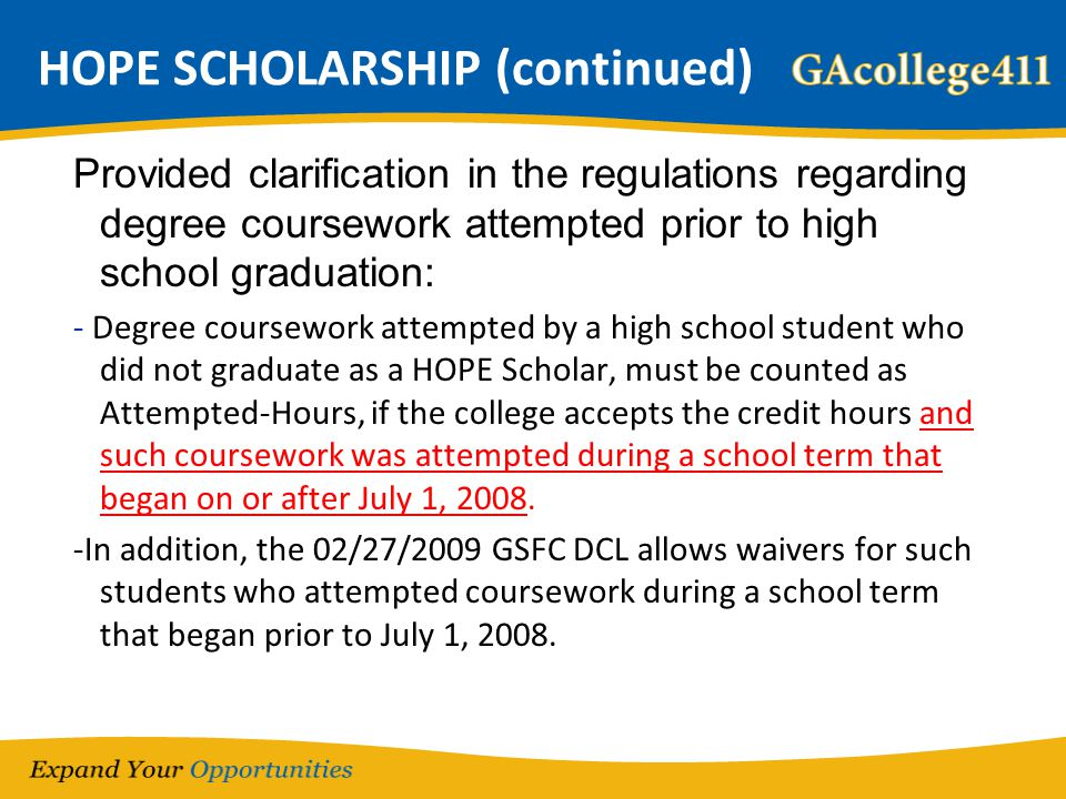HOPE SCHOLARSHIP (continued) Provided clarification in the regulations regarding degree coursework attempted prior to high school graduation: - Degree