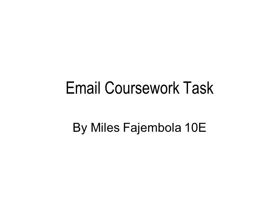 Email Coursework Task By Miles Fajembola 10E