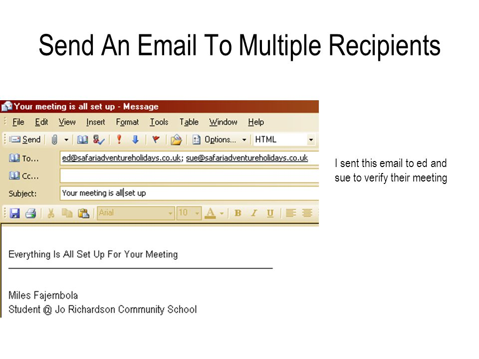 Send An Email To Multiple Recipients I sent this email to ed and sue to verify their meeting