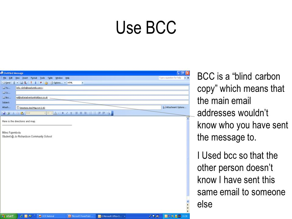 Use BCC BCC is a blind carbon copy which means that the main email addresses wouldn't know who you have sent the message to.