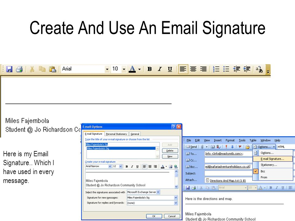 Create And Use An Email Signature Here is my Email Signature.. Which I have used in every message.