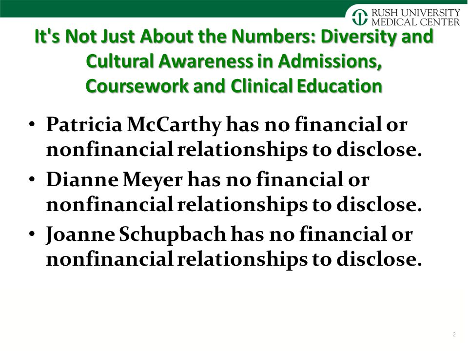 It s Not Just About the Numbers: Diversity and Cultural Awareness in Admissions, Coursework and Clinical Education Patricia McCarthy has no financial or nonfinancial relationships to disclose.