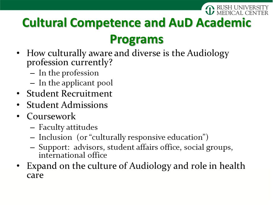 Cultural Competence and AuD Academic Programs How culturally aware and diverse is the Audiology profession currently.