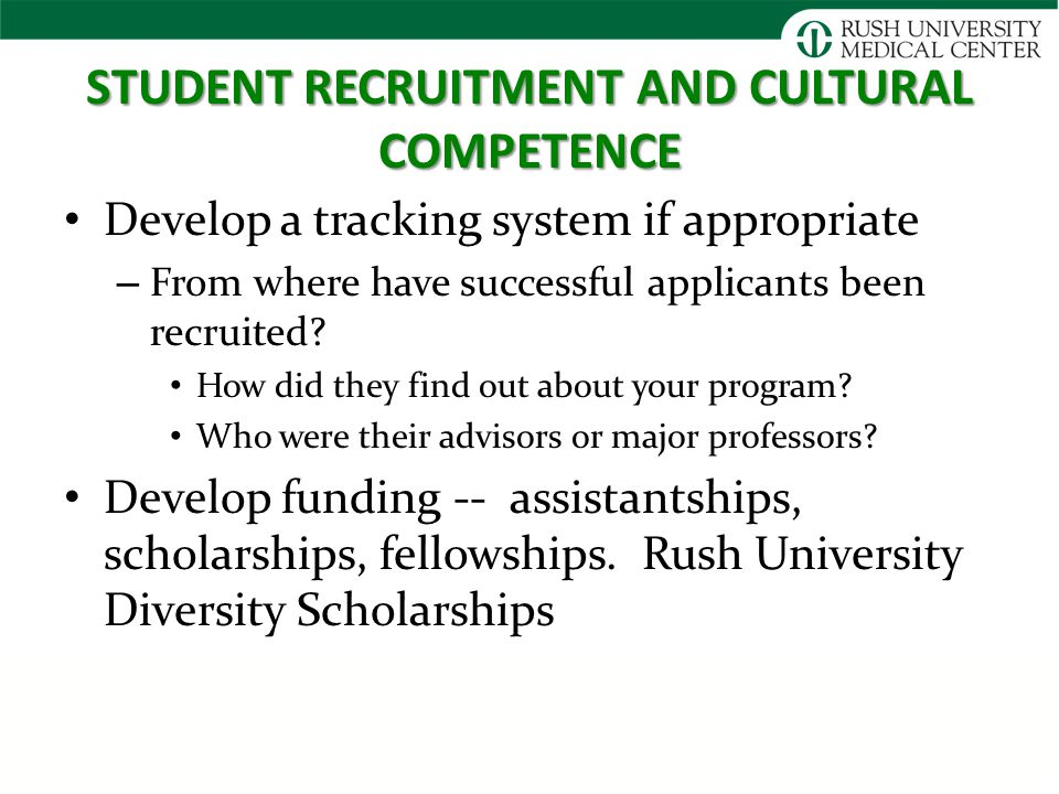 STUDENT RECRUITMENT AND CULTURAL COMPETENCE Develop a tracking system if appropriate – From where have successful applicants been recruited.