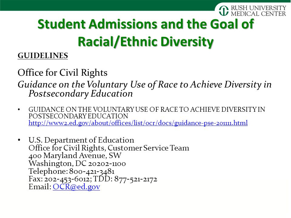 Student Admissions and the Goal of Racial/Ethnic Diversity GUIDELINES Office for Civil Rights Guidance on the Voluntary Use of Race to Achieve Diversity in Postsecondary Education GUIDANCE ON THE VOLUNTARY USE OF RACE TO ACHIEVE DIVERSITY IN POSTSECONDARY EDUCATION http://www2.ed.gov/about/offices/list/ocr/docs/guidance-pse-201111.html http://www2.ed.gov/about/offices/list/ocr/docs/guidance-pse-201111.html U.S.