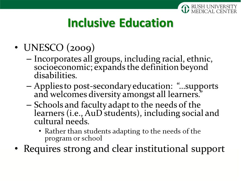 Inclusive Education UNESCO (2009) – Incorporates all groups, including racial, ethnic, socioeconomic; expands the definition beyond disabilities.