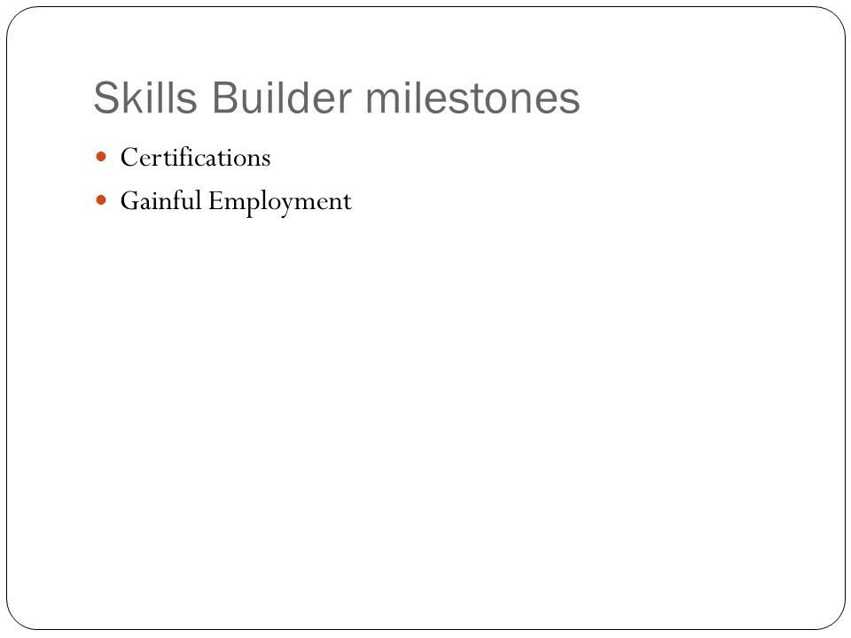 Skills Builder milestones Certifications Gainful Employment