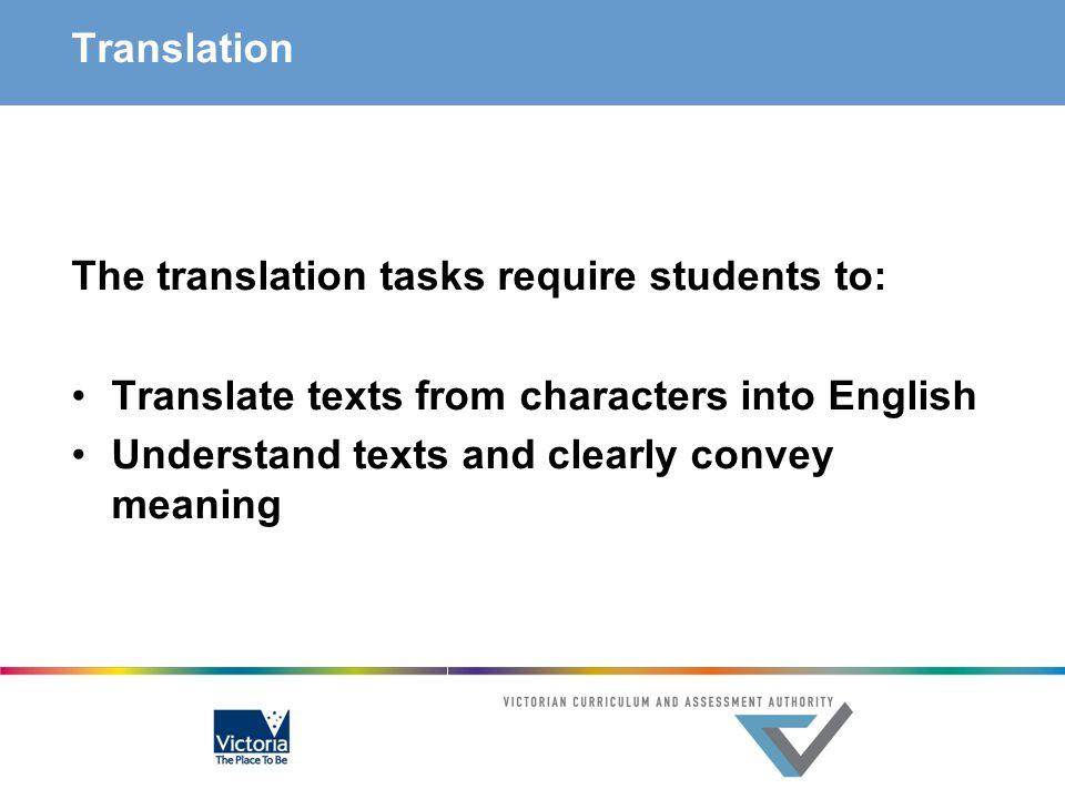 Translation The translation tasks require students to: Translate texts from characters into English Understand texts and clearly convey meaning