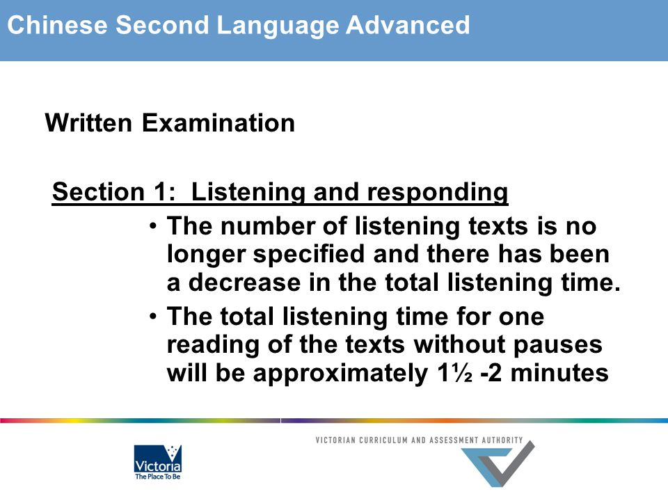 Written Examination Section 1: Listening and responding The number of listening texts is no longer specified and there has been a decrease in the tota