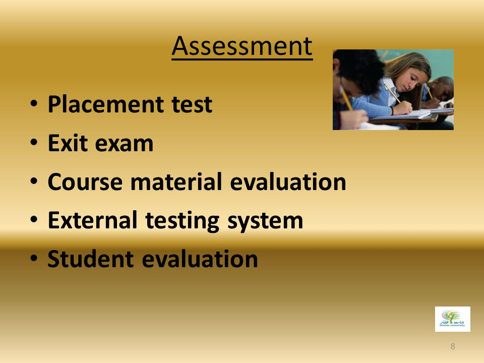 Assessment Placement test Exit exam Course material evaluation External testing system Student evaluation 8