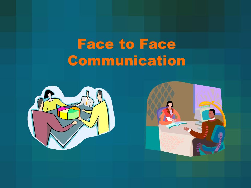 Face to Face Communication A dvantages It allows immediate feedback to be received about the message.