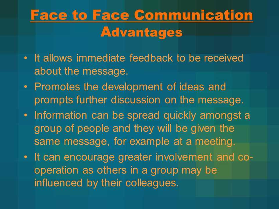 Face to Face Communication Disadvantages People attending a meeting may be unskilled in techniques of communication or be unwilling to communicate with others.