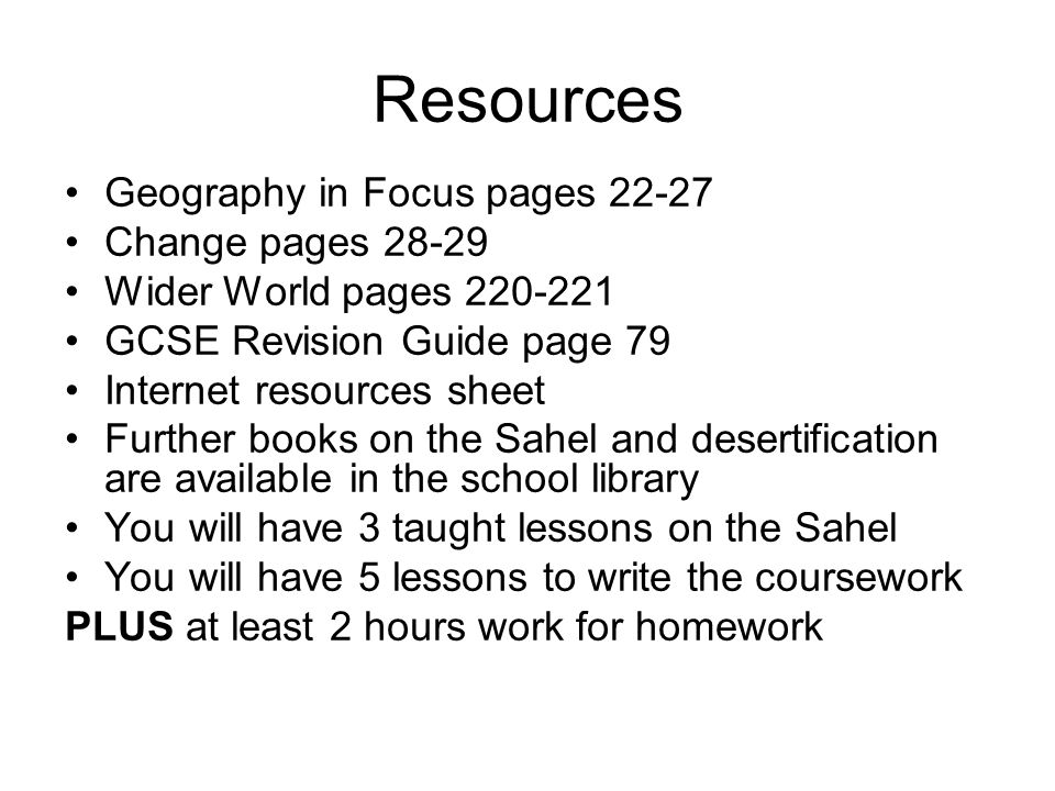 Resources Geography in Focus pages 22-27 Change pages 28-29 Wider World pages 220-221 GCSE Revision Guide page 79 Internet resources sheet Further boo