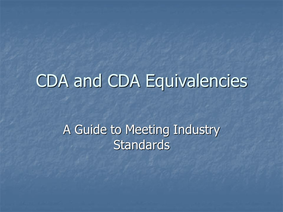 CDA and CDA Equivalencies A Guide to Meeting Industry Standards