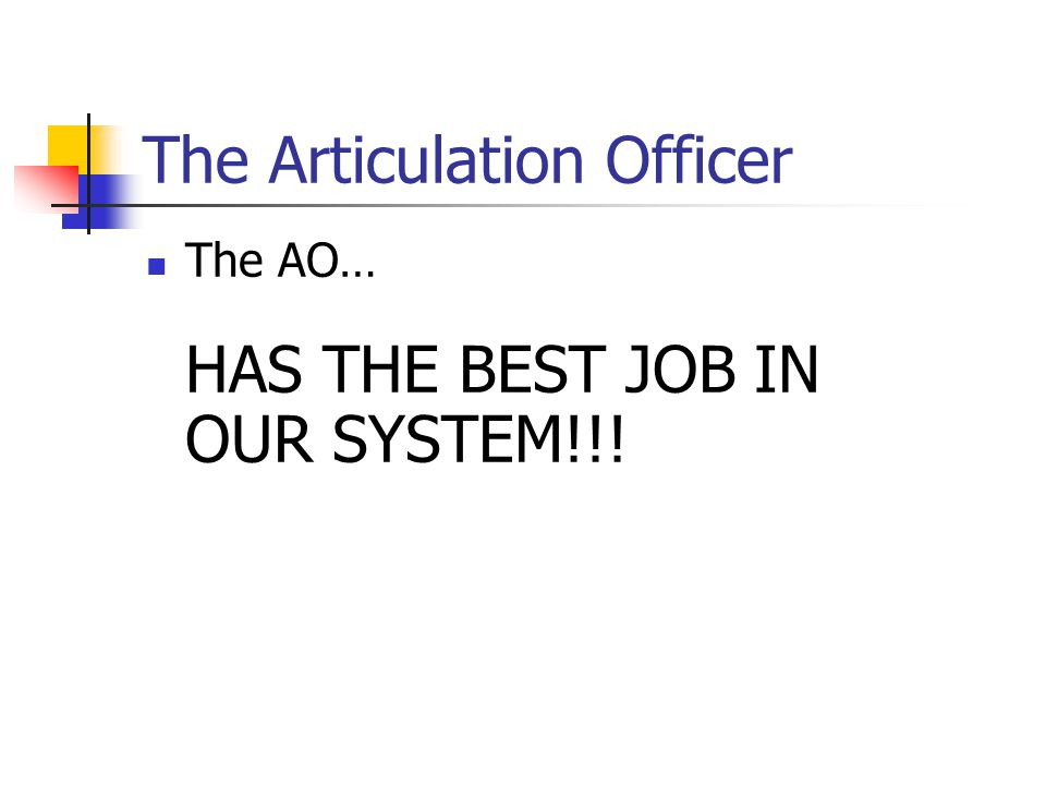 The Articulation Officer The AO… HAS THE BEST JOB IN OUR SYSTEM!!!