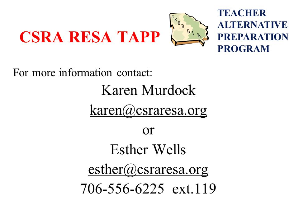 CSRA RESA TAPP For more information contact: Karen Murdock karen@csraresa.org or Esther Wells esther@csraresa.org 706-556-6225 ext.119 TEACHER ALTERNATIVE PREPARATION PROGRAM