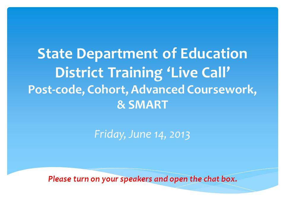 District Training 'Live Call' Agenda  9:30 – Welcome  This session is being recorded and will be posted online  9:35 - 10:00 – Assessment Post-Code– Video/Q&A  10:00 - 10:20 – Historical Adjusted Cohort Graduation Rate – Video/Q&A  10:20 - 10:55 – A-F Advanced Coursework Report – Video/Q&A  10:55 - 11:30 – SMART Report – Video/Q&A  11:30 - 11:40 – Closing, General Q&A SDE Presenters: Kurt Bernhardt, Exec.