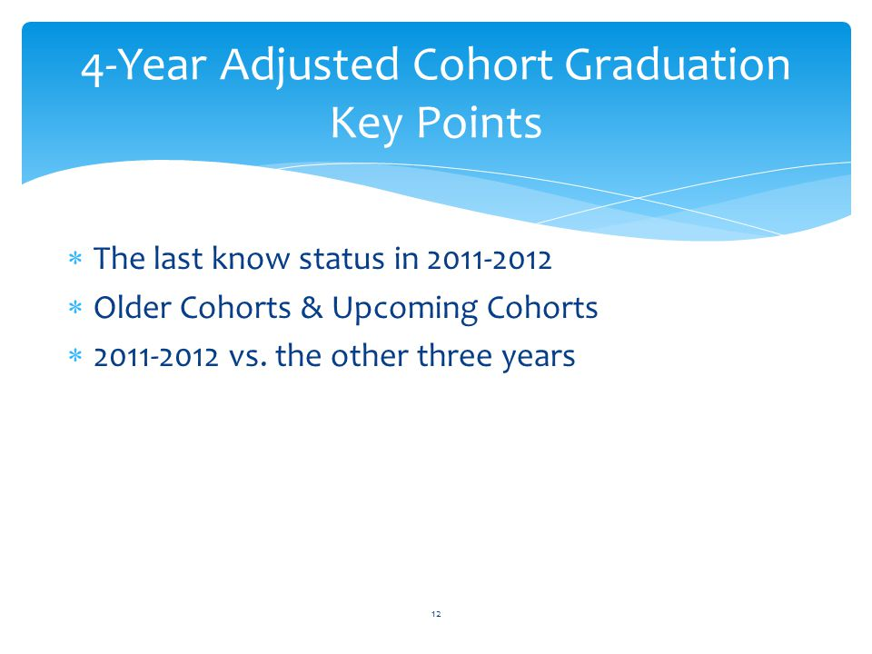 The last know status in 2011-2012  Older Cohorts & Upcoming Cohorts  2011-2012 vs.
