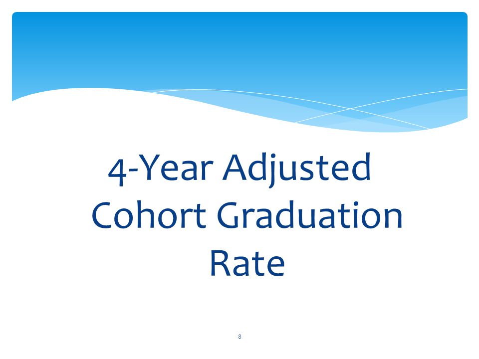 4-Year Adjusted Cohort Graduation Rate 8