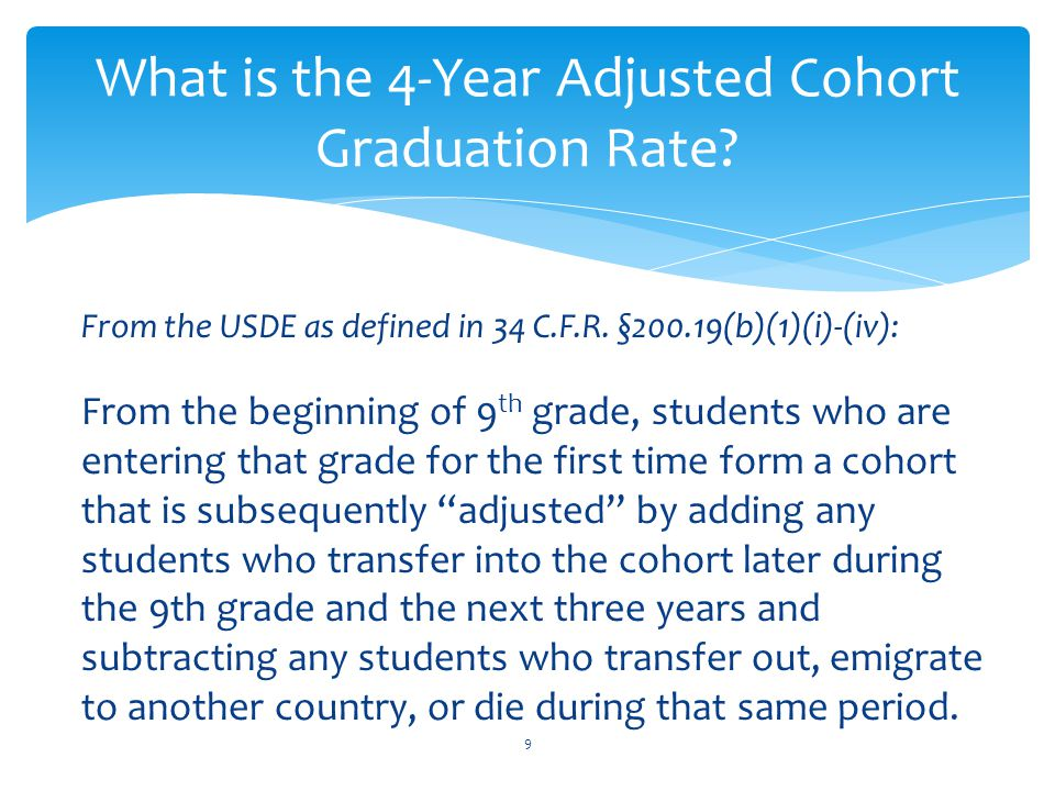 This data will supplement other reports (October 1 Consolidated Report, Exit Report, Drop Out Report) in order to gather the data necessary to calculate the Federal Four-Year Adjusted Cohort Graduation Rate.