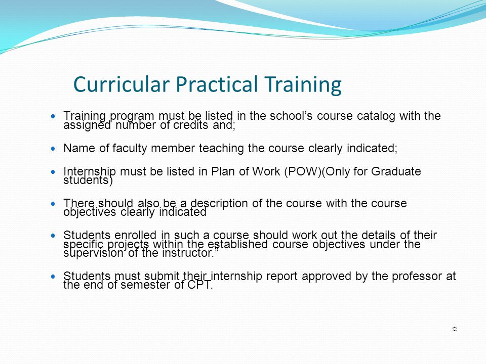 Curricular Practical Training Training program must be listed in the school's course catalog with the assigned number of credits and; Name of faculty