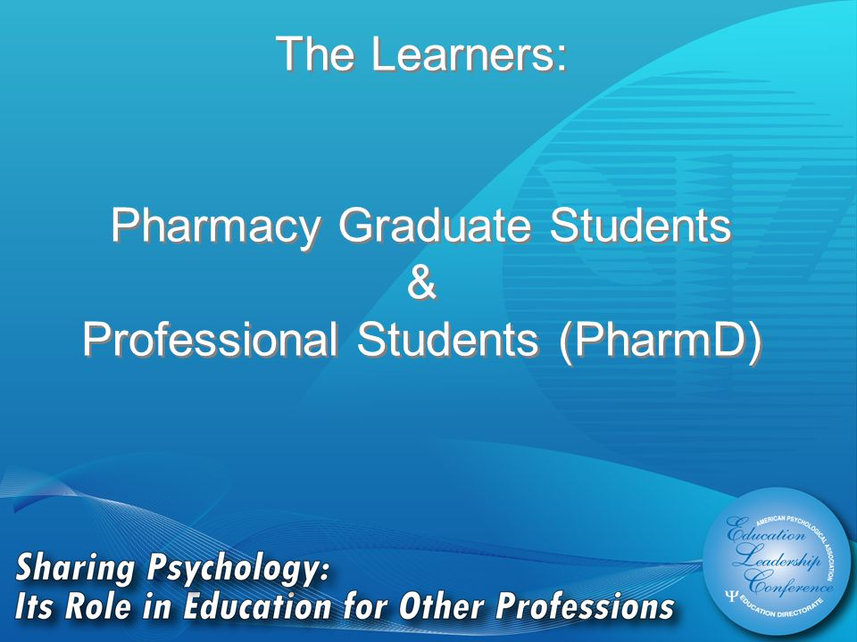The Learners: Pharmacy Graduate Students & Professional Students (PharmD)